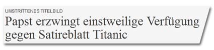 Umstrittenes Titelbild: Papst erzwingt einstweilige Verfügung gegen Satireblatt Titanic