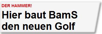 Hier baut BamS den neuen Golf