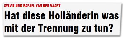 Hat diese Holländerin was mit der Trennung zu tun?