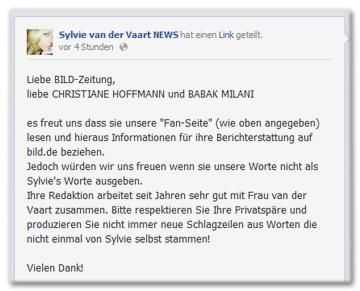 """Liebe BILD-Zeitung, liebe CHRISTIANE HOFFMANN und BABAK MILANI es freut uns dass sie unsere """"Fan-Seite"""" (wie oben angegeben) lesen und hieraus Informationen für ihre Berichterstattung auf bild.de beziehen. Jedoch würden wir uns freuen wenn sie unsere Worte nicht als Sylvie's Worte ausgeben. Besagtes """"Hafenfoto mit hoffnungsvollen Worten"""" haben WIR gepostet, und nicht Sylvie. Ihre Redaktion arbeitet seit Jahren sehr gut mit Frau van der Vaart zusammen. Bitte respektieren Sie Ihre Privatsphäre und produzieren Sie nicht immer neue Schlagzeilen aus Worten die nicht einmal von Sylvie selbst stammen! Vielen Dank!"""