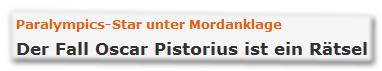 Paralympics-Star unter Mordanklage - Der Fall Oscar Pistorius ist ein Rätsel