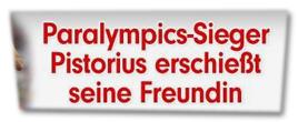 Paralympics-Sieger Pistorius erschießt seine Freundin