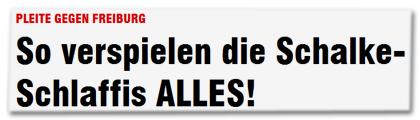 So verspielen die Schalke-Schlaffis ALLES!