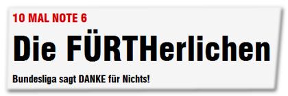 10 MAL NOTE 6 - Die FÜRTHerlichen - Bundesliga sagt DANKE für Nichts!