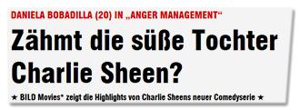 """DANIELE BOBADILLA (20) IN """"ANGER MANAGEMENT"""" - Zähmt die süße Tochter Charlie Sheen? - BILD Movies* zeigt die Highlights von Charlie Sheens neuer Comedyserie"""