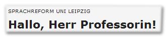 Sprachreform Uni leipzig - Hallo, Herr Professorin!