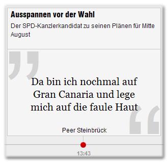 """Ausspannen vor der Wahl - Der SPD-Kanzlerkandidat zu seinen Plänen für Mitte August: """"Da bin ich nochmal auf Gran Canaria und lege mich auf die faule Haut"""" Peer Steinbrück"""