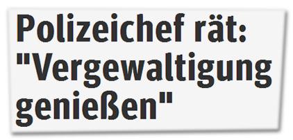 """Polizeichef rät: """"Vergewaltigung genießen"""""""