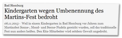 Bad Homburg - Kindergarten wegen Umbenennung des Martins-Fest bedroht - Weil in einem Kindergarten in Bad Homburg vor Jahren zum Martinsfest Sonne-, Mond- und Sterne-Nudeln gereicht wurden, soll das traditionelle Fest nun anders heißen. Den Kita-Mitarbeiter wird seitdem Gewalt angedroht.