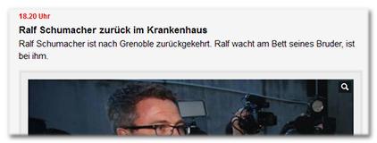 18.20 Uhr - Ralf Schumacher zurück im Krankenhaus - Ralf Schumacher ist nach Grenoble zurückgekehrt. Ralf wacht am Bett seines Bruders, ist bei ihm.