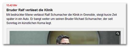 13.42 Uhr - Bruder Ralf verlässt die Klinik - Mit bedrückter Miene verlässt Ralf Schumacher die Klinik in Grenoble, steigt kurze Zeit später in ein Auto. Er bangt weiter um seinen Bruder Michael Schumacher, der seit Sonntag im künstlichen Koma liegt.