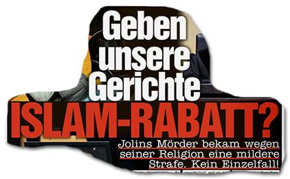 Geben unsere Gerichte ISLAM-RABATT? - Jolins Mörder bekam wegen seiner Religion eine mildere Strafe. Kein Einzelfall!