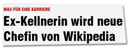 WAS FÜR EINE KARRIERE<br /> Ex-Kellnerin wird neue Chefin von Wikipedia