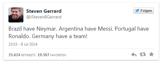 "Tweet von ""Steven Gerrard"" (@iSteven8Gerrard): ""Brazil have Neymar. Argentina have Messi. Portugal have Ronaldo. Germany have a team!"""