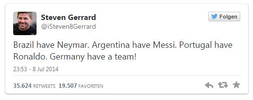 "Tweet von ""Steven Gerrard"" (@iSteven8Gerrard): ""Brazil have Neymar. Argentina have Messi. Portugal have Ronaldo. Germany have a team!"""