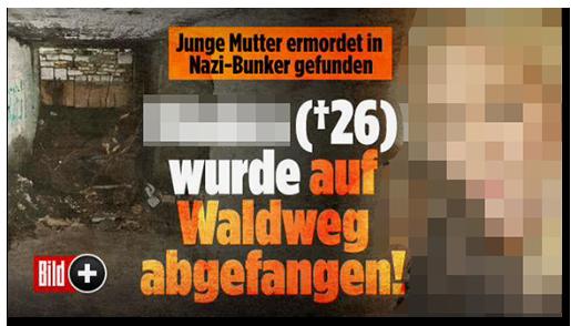 """Screenshot von der BILD.de-Startseite: """"Junge Mutter ermordet in Nazi-Bunker gefunden - [...] (26) wurde auf Waldweg abgefangen!"""", dazu ein Foto des Bunkers, ein Foto der Frau und das Bild-Plus-Logo"""
