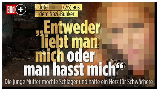 """Screenshot von der BILD.de-Startseite: """"Tote [...] (26) aus dem Nazi-Bunker - 'Entweder liebt man mich oder man hasst mich' - Die junge Mutter mochte Schlager und hatte ein Herz für Schwächere"""", dazu ein Foto des Bunkers und ein Foto der Frau"""