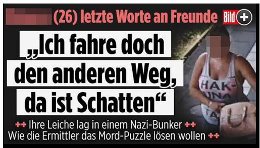 """Screenshot von der BILD.de-Startseite: """"[...] (26) letzte Worte an Freunde - 'Ich fahre doch den anderen Weg, da ist Schatten' ++ Ihre Leiche lag in einem Nazi-Bunker ++ Wie die Ermittler das Mord-Puzzle lösen wollen ++"""", dazu ein Foto der Überwachungskamera, auf dem die Frau zu sehen ist"""