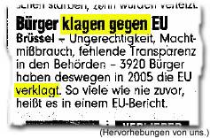 Bürger klagen gegen EU. Brüssel - Ungerechtigkeit, Machtmißbrauch, fehlende Transparenz in den Behörden - 3920 Bürger haben deswegen in 2005 die EU verklagt. So viele wie nie zuvor, heißt es in einem EU-Bericht.