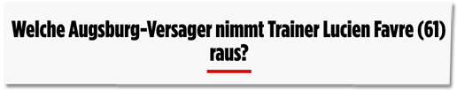 Screenshot Bild.de - Welche Augsburg-Versager nimmt Trainer Lucien Favre raus?