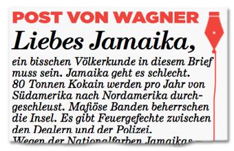 Ausriss Bild-Zeitung - Liebes Jamaika, ein bisschen Völkerkunde in diesem Brief muss sein. Jamaika geht es schlecht. 80 Tonnen Kokain werden pro Jahr von Südamerika nach Nordamerika durchgeschleust. Mafiöse Banden beherrschen die Insel. Es gibt Feuergefechte zwischen den Dealern und der Polizei.