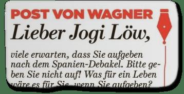 Ausriss Bild-Zeitung - Post von Wagner - Lieber Jogi Löw - viele erwarten, dass Sie aufgeben nach dem Spanien-Debakel. Bitte geben Sie nicht auf!