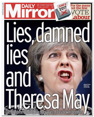 Titelseite Daily Mirror - Lies, damned lies and Theresa May - Don't condemn Britain to five more years of Tory broken promises