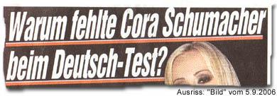 """""""Warum fehlte Cora Schumacher beim Deutsch-Test?"""" (""""Bild""""-Frage vom 5.9.2006)"""
