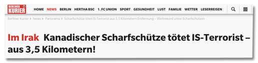 Ausriss Berliner Kurier - Weltrekord unter Scharfschützen - Im Irak - Kanadischer Scharfschütze tötet IS-Terroris - aus 3,5 Kilometern!
