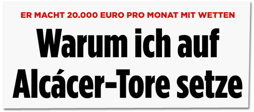 Screenshot Bild.de - Er macht 20.000 Euro pro Monat mit Wetten - Warum ich auf Alcacer-Tore setze