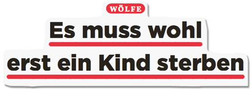 Ausriss Bild Politik - Wölfe - Es muss wohl erst ein Kind sterben