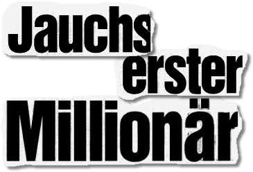 Jauchs erster Millionär